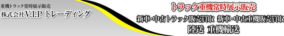 重機トラック常時展示販売 株式会社V.I.Pトレーディング/トラック重機常時展示販売/中古トラック販売買取/中古重機販売買取/陸送  重機輸送